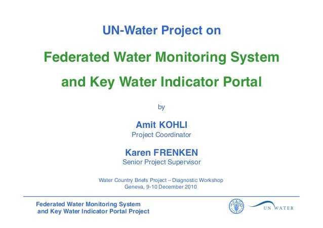 UN-Water Project on !  Federated Water Monitoring System ! and Key Water Indicator Portal ! by !  Amit KOHLI ! Project Coo...