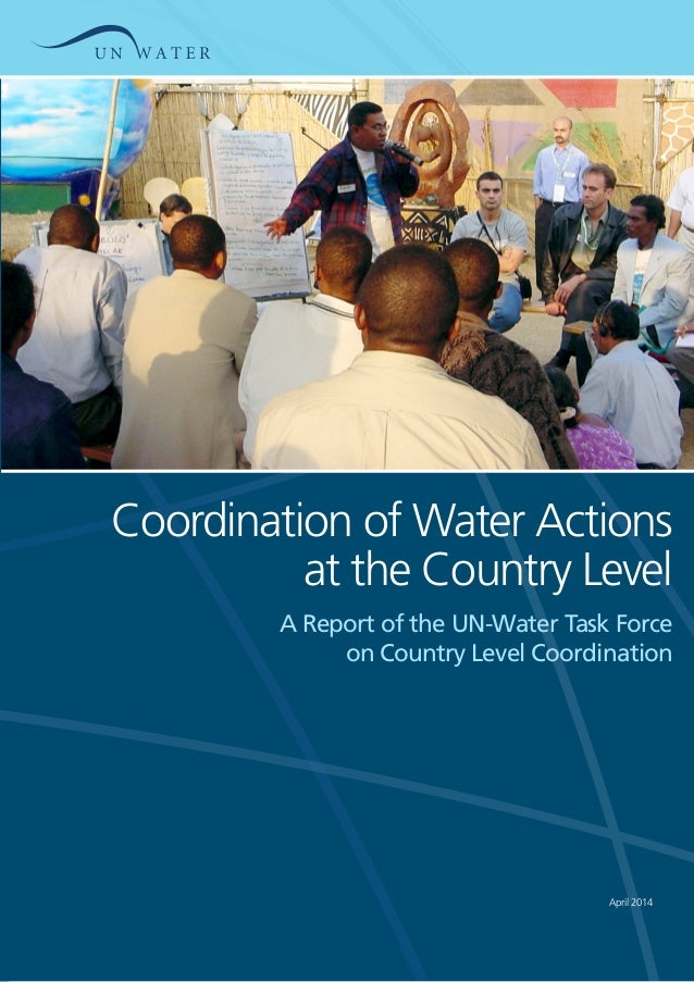 Coordination of Water Actions at the Country Level A Report of the UN-Water Task Force on Country Level Coordination April...