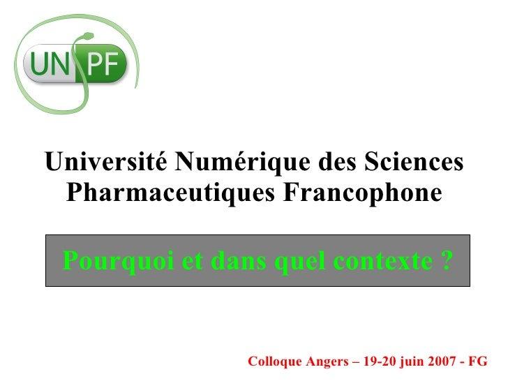 Université Numérique des Sciences Pharmaceutiques Francophone Colloque Angers – 19-20 juin 2007 - FG Pourquoi et dans quel...