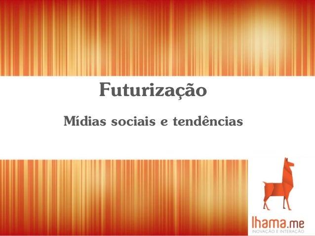 Futurização Mídias sociais e tendências