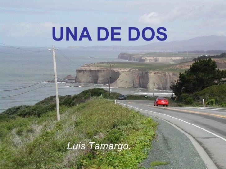 UNA DE DOS Luis Tamargo.