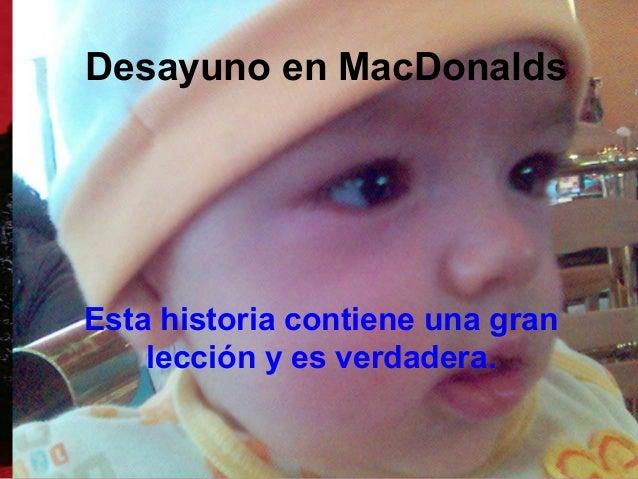 Desayuno en MacDonaldsEsta historia contiene una gran    lección y es verdadera.