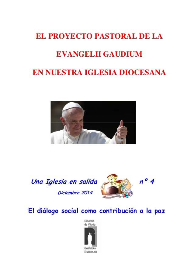 Una Iglesia en salida nº 4 Diciembre 2014 El diálogo social como contribución a la paz EL PROYECTO PASTORAL DE LA EVANGELI...