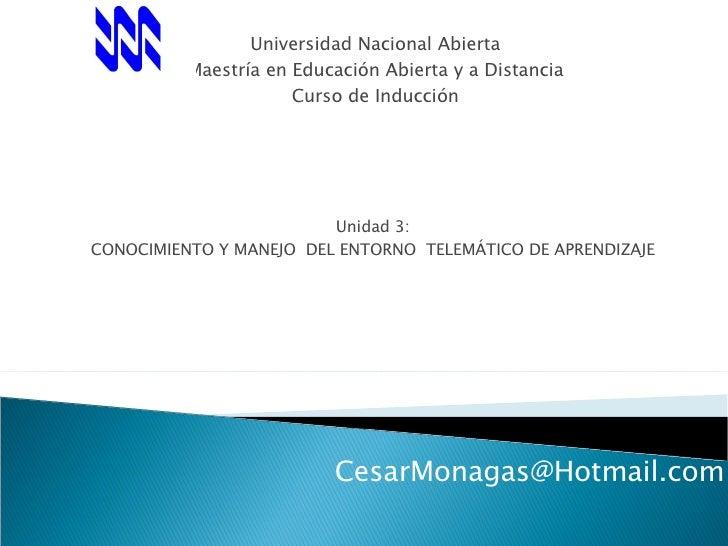 Universidad Nacional Abierta Maestría en Educación Abierta y a Distancia Curso de Inducción Unidad 3:  CONOCIMIENTO Y MANE...