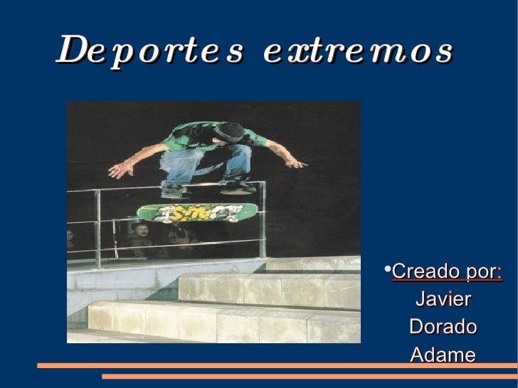 Deportes extremos   <ul><li>Creado por:  Javier Dorado Adame </li></ul>