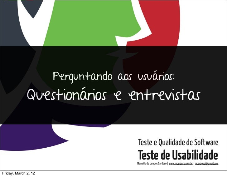 Testes de Usabilidade / Marcello Cardoso                      Perguntando aos usuários:              Questionários e entre...