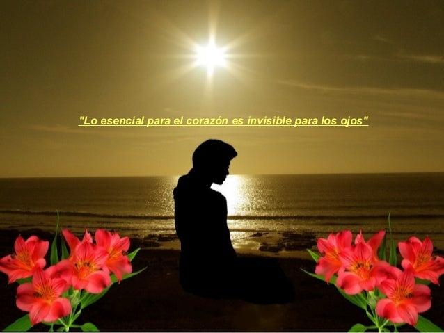 """""""Lo esencial para el corazón es invisible para los ojos"""""""
