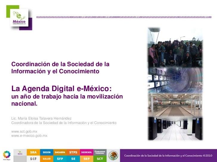 Coordinación de la Sociedad de laInformación y el ConocimientoLa Agenda Digital e-México:un año de trabajo hacia la movili...