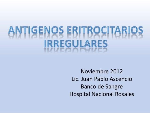 Noviembre 2012 Lic. Juan Pablo Ascencio      Banco de SangreHospital Nacional Rosales