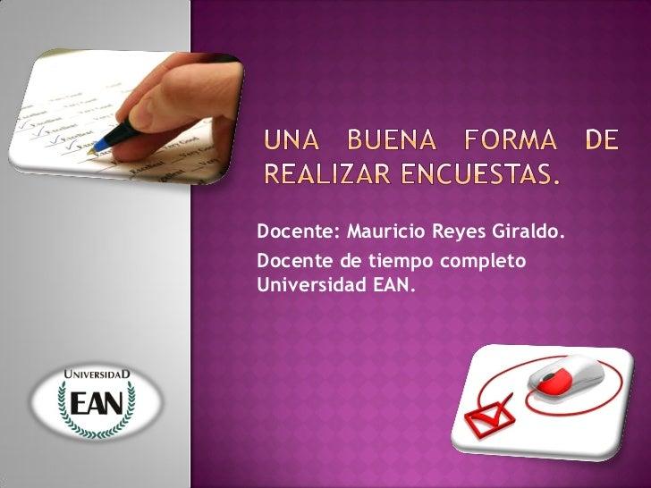 Docente: Mauricio Reyes Giraldo.Docente de tiempo completoUniversidad EAN.