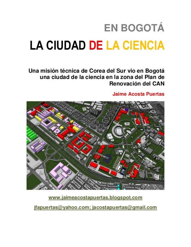 EN BOGOTÁLA CIUDAD DE LA CIENCIAUna misión técnica de Corea del Sur vio en Bogotá    una ciudad de la ciencia en la zona d...