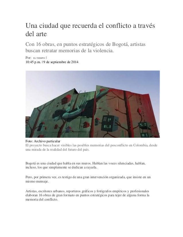 Una ciudad que recuerda el conflicto a través del arte  Con 16 obras, en puntos estratégicos de Bogotá, artistas buscan re...