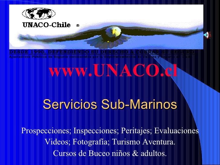 Servicios Sub-Marinos <ul><li>Prospecciones; Inspecciones; Peritajes; Evaluaciones </li></ul><ul><li>Videos; Fotografía; T...