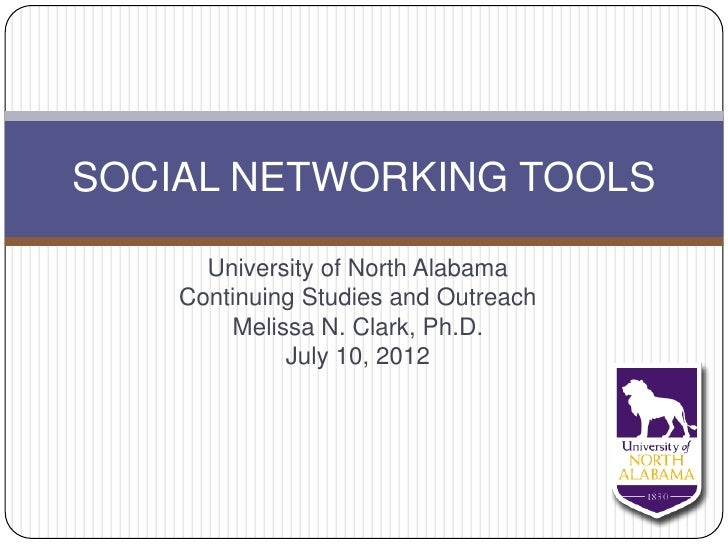 SOCIAL NETWORKING TOOLS      University of North Alabama    Continuing Studies and Outreach        Melissa N. Clark, Ph.D....