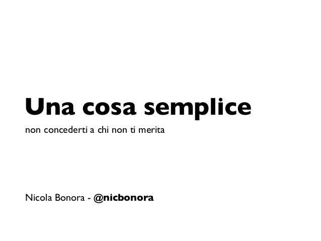 Una cosa semplicenon concederti a chi non ti meritaNicola Bonora - @nicbonora