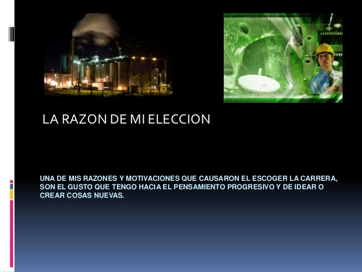 LA RAZON DE MI ELECCIONUNA DE MIS RAZONES Y MOTIVACIONES QUE CAUSARON EL ESCOGER LA CARRERA,SON EL GUSTO QUE TENGO HACIA E...