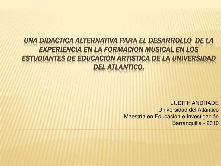 Una didactica alternativa para el desarrollo  de la  experiencia en la formacion musical en los estudiantes de educacion artistica de la universidad del atlantico