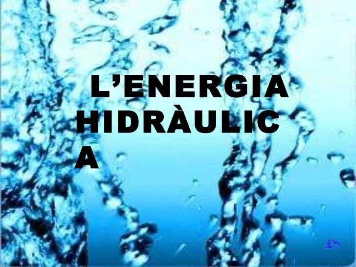L'ENERGIA HIDRÀULICA