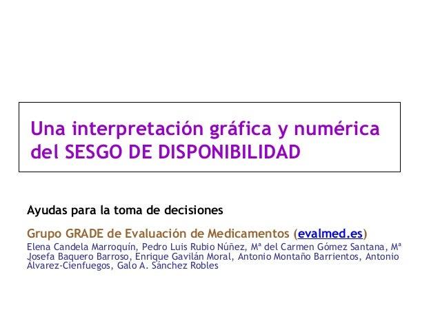 Una interpretación gráfica y numéricadel SESGO DE DISPONIBILIDADAyudas para la toma de decisionesGrupo GRADE de Evaluación...