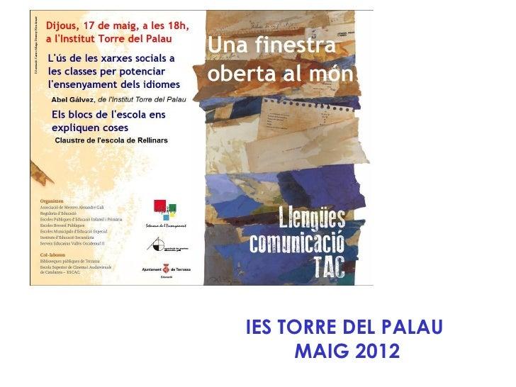 IES TORRE DEL PALAU     MAIG 2012