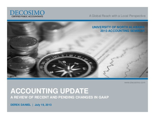 A Global Reach with a Local Perspective www.decosimo.com UNIVERSITY OF NORTH ALABAMA 2013 ACCOUNTING SEMINAR ACCOUNTING UP...