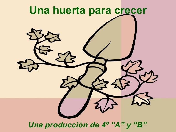 """Una huerta para crecer Una producción de 4º """"A"""" y """"B"""""""