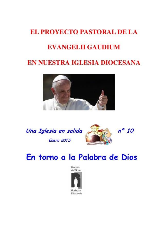 Una Iglesia en salida nº 10 Enero 2015 En torno a la Palabra de Dios EL PROYECTO PASTORAL DE LA EVANGELII GAUDIUM EN NUEST...