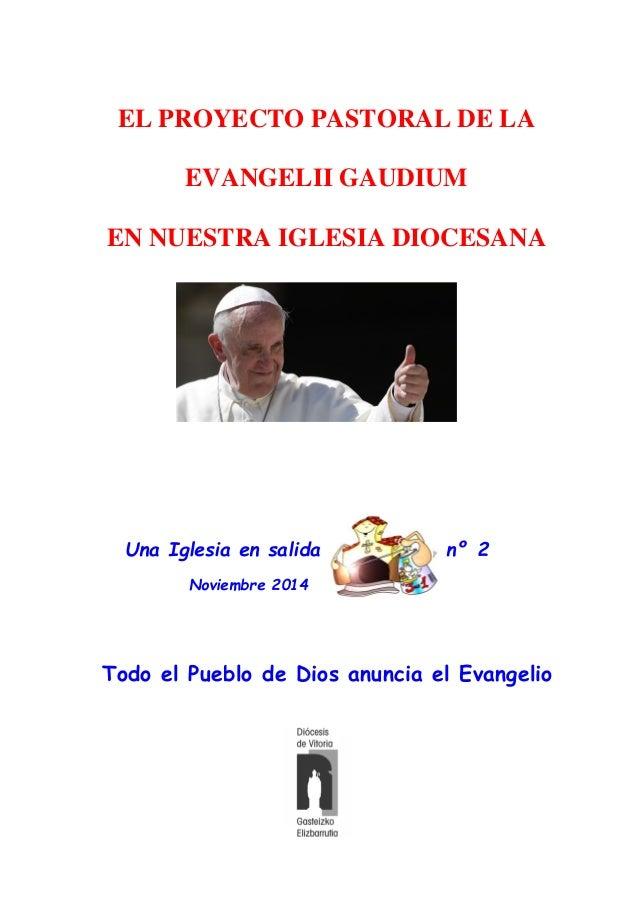 Una Iglesia en salida nº 2  Noviembre 2014  Todo el Pueblo de Dios anuncia el Evangelio  EL PROYECTO PASTORAL DE LA  EVANG...