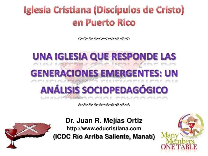             Dr. Juan R. Mejías Ortiz    http://www.educristiana.com(ICDC Río Arriba Saliente, Manatí)
