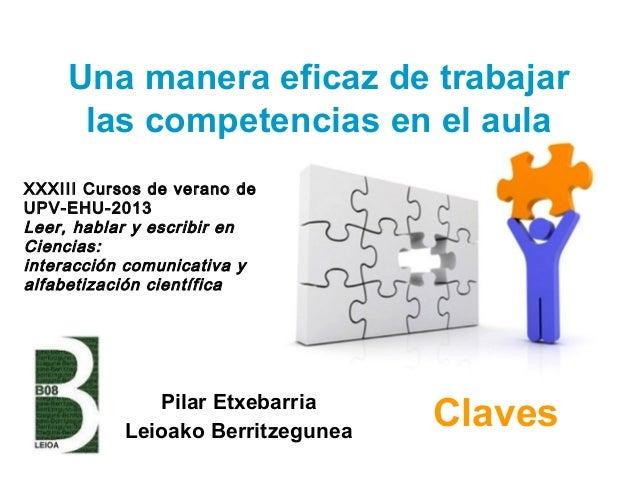 Una manera eficaz de trabajar las competencias en el aula Pilar Etxebarria Leioako Berritzegunea Claves XXXIII Cursos de v...