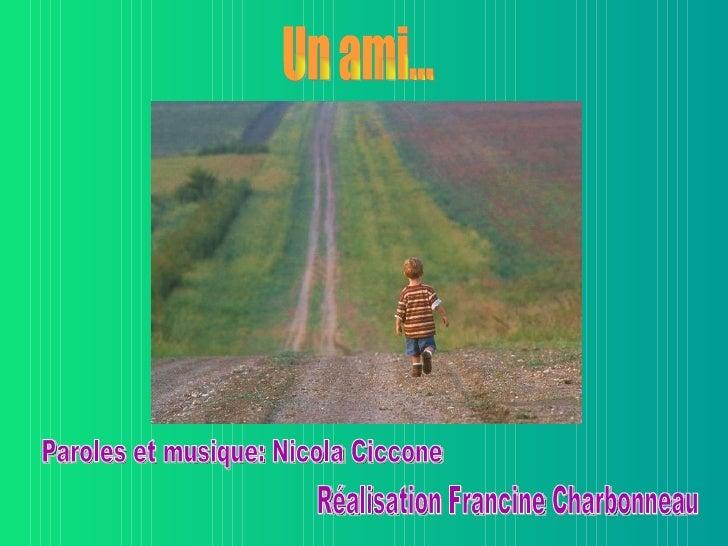 Un ami... Paroles et musique: Nicola Ciccone Réalisation Francine Charbonneau