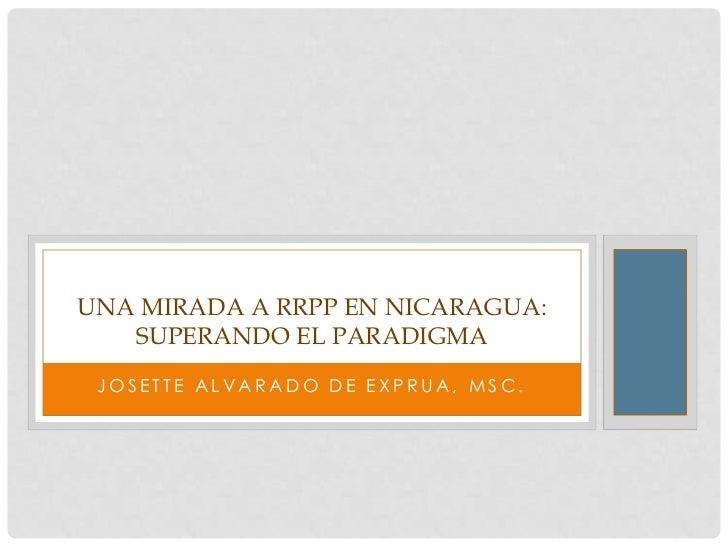 UNA MIRADA A RRPP EN NICARAGUA:   SUPERANDO EL PARADIGMA JOSETTE ALVARADO DE EXPRUA, MSC.