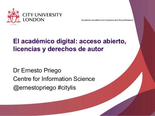 El académico digital: acceso abierto, licencias y derechos de autor (Conferencia magistral, Biblioteca Nacional, UNAM, México, 11 de Junio de 2013).