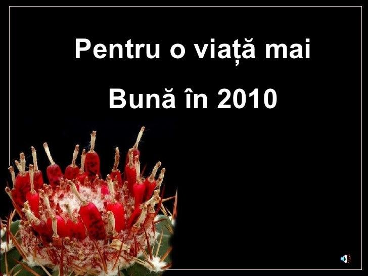 Pentru o vi aţă mai Bună în  2010