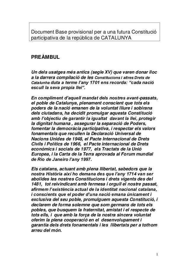 1 Document Base provisional per a una futura Constitució participativa de la república de CATALUNYA PREÀMBUL Un dels usatg...