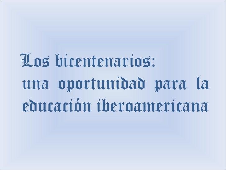una oportunidad para la educación iberoamericana Los bicentenarios: