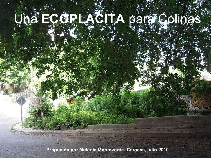 Una  ECOPLACITA  para Colinas Propuesta por Melanie Monteverde. Caracas, julio 2010