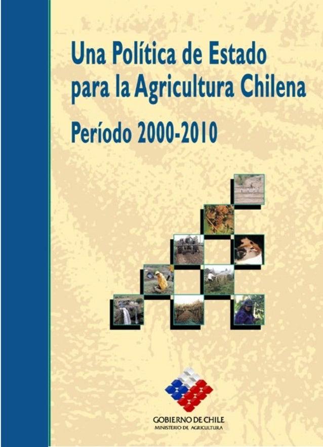 Una Política de Estado para la Agricultura Chilena Período 2000-2010 Ministerio de Agricultura Gobierno de Chile Teatinos ...