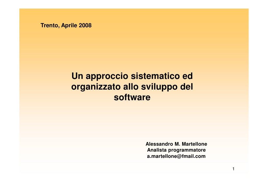Trento, Aprile 2008                Un approccio sistematico ed            organizzato allo sviluppo del                   ...