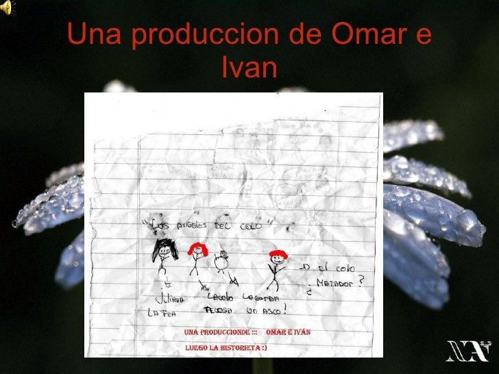 Una produccion de Omar e Ivan