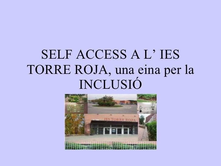 SELF ACCESS A L' IES TORRE ROJA, una eina per la INCLUSIÓ