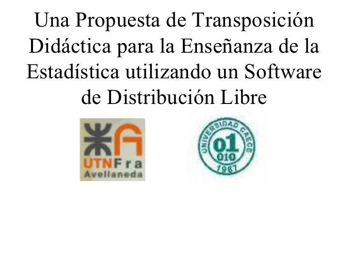 Una Propuesta de Transposición Didáctica para la Enseñanza de la Estadística utilizando un Software de Distribución Libre