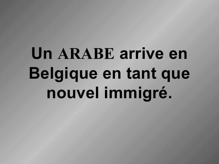 Un  ARABE  arrive en Belgique en tant que nouvel immigré.