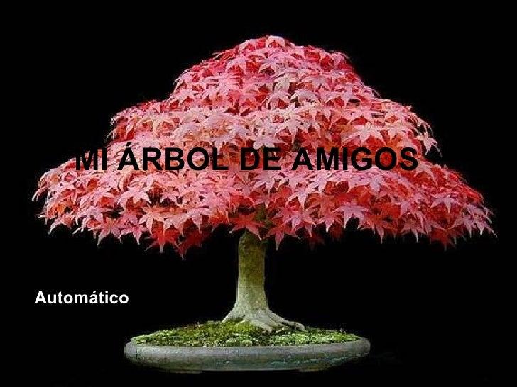 MI ÁRBOL DE AMI GOS   Automático