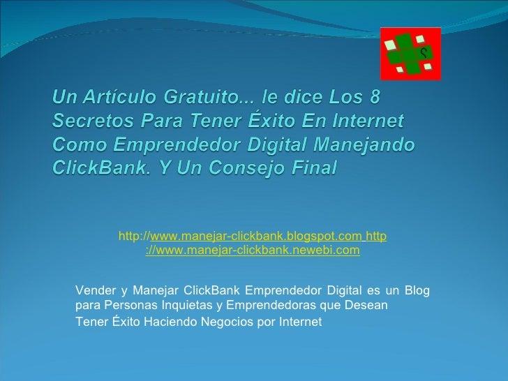 http:// www.manejar-clickbank.blogspot.com   http ://www.manejar-clickbank.newebi.com Vender y Manejar ClickBank Emprended...