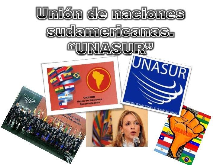 """Unión de naciones sudamericanas.""""UNASUR""""<br />"""