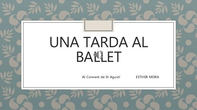 UNA TARDA AL BALLET Al Convent de St Agustí ESTHER MORA