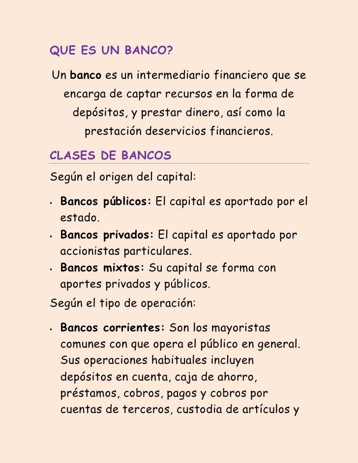 QUE ES UN BANCO?<br />Unbancoes un intermediario financiero que se encarga de captar recursos en la forma de depósitos, ...