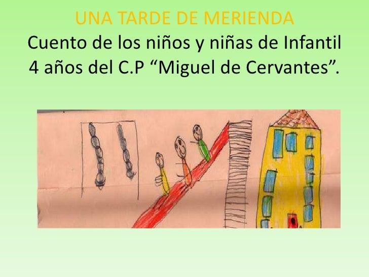 """UNA TARDE DE MERIENDACuento de los niños y niñas de Infantil 4 años del C.P """"Miguel de Cervantes"""".<br />"""