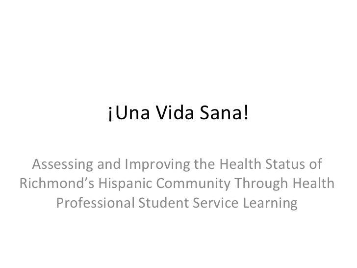 ¡Una Vida Sana! Assessing and Improving the Health Status of Richmond's Hispanic Community Through Health Professional Stu...